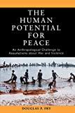 Fry, Douglas P.: The Human Potential For Peace: An Anthropological Challenge To Assumptions About War And Violence