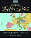 Story, Ronald: Concise Historical Atlas of World War Two: The Geography of Conflict