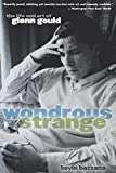 Bazzana, Kevin: Wondrous Strange: The Life And Art Of Glenn Gould