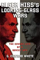 Alger Hiss's Looking-Glass Wars: The Covert…