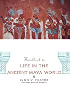 Handbook to Life in the Ancient Maya World…