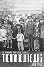 The Unknown Gulag: The Lost World of…