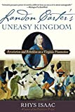 Isaac, Rhys: Landon Carter's Uneasy Kingdom: Revolution And Rebellion on a Virginia Plantation