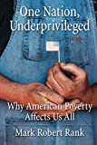 Mark Robert Rank: One Nation, Underprivileged: Why American Poverty Affects Us All