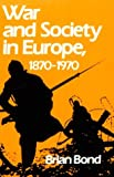 Bond, Brian: War and Society in Europe, 1870-1970