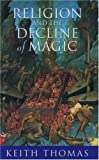 Thomas, Keith: Religion and the Decline of Magic: Studies in Popular Beliefs in Sixteenth and Seventeenth Century England