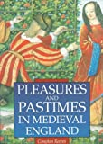 Reeves, Compton: Pleasures and Pastimes in Medieval England