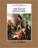 Roberts, J. M.: The Age of Revolution (The Illustrated History of the World, Volume 7)