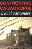Alexander, David: Confronting Catastrophe: New Perspectives on Natural Disasters