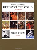 J. M. Roberts: Series Index (The Illustrated History of the World, Volume 11)