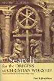 Bradshaw, Paul F.: The Search for the Origins of Christian Worship: Sources and Methods for the Study of Early Liturgy