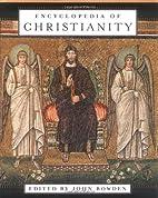 Encyclopedia of Christianity by John Bowden