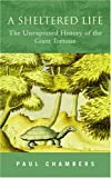 Chambers, Paul: A Sheltered Life: The Unexpected History of the Giant Tortoise