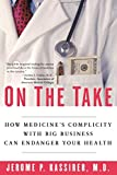 Jerome P. Kassirer: On the Take: How Medicine's Complicity with Big Business Can Endanger Your Health