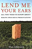 Atkinson, J. Maxwell: Lend Me Your Ears: All You Need to Know About Making Speeches And Presentations