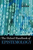Moser, Paul K.: The Oxford Handbook of Epistemology