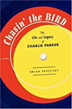 Chasin' The Bird: The Life and Legacy of…