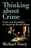 Tonry, Michael: Thinking about Crime: Sense and Sensibility in American Penal Culture