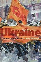 Ukraine: Birth of a Modern Nation by Serhy…