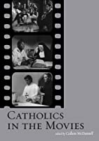 Catholics in the Movies by Colleen McDannell