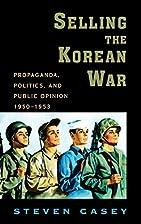 Selling the Korean War: Propaganda,…
