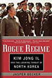 Becker, Jasper: Rogue Regime: Kim Jong Il and the Looming Threat of North Korea