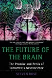 Rose, Steven: The Future of the Brain: The Promise And Perils of Tomorrow's Neuroscience
