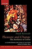 Kermode, Frank: Pleasure and Change: The Aesthetics of Canon (Berkeley Tanner Lectures)