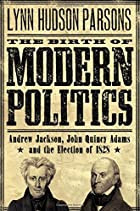 The Birth of Modern Politics: Andrew…