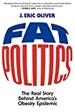 Oliver, J. Eric: Fat Politics: The Real Story Behind America's Obesity Epidemic