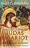 Bart D. Ehrman: The Lost Gospel of Judas Iscariot: A New Look at Betrayer and Betrayed