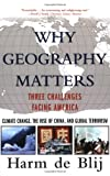 De Blij, Harm: Why Geography Matters: Three Challenges Facing America Climate Change, the Rise of China, and Global Terrorism