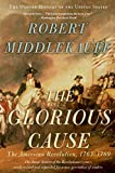 Middlekauff, Robert: The Glorious Cause: The American Revolution, 1763-1789
