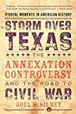 Silbey, Joel H.: Storm over Texas: The Annexation Controversy And the Road to Civil War