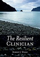 The Resilient Clinician by Robert J. Wicks