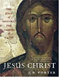Porter, J. R.: Jesus Christ: The Jesus of History, the Christ of Faith