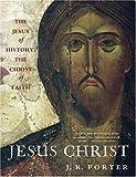 Porter, J. R.: Jesus Christ: The Jesus of History, the Christ of Faith