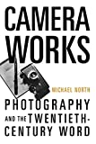 North, Michael: Camera Works: Photography and the Twentieth-Century Word