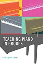 Teaching Piano in Groups by Christopher…
