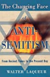 Laqueur, Walter: The Changing Face of Anti-Semitism: From Ancient Times to the Present Day