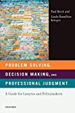 Brest, Paul: Problem Solving, Decision Making, and Professional Judgment: A Guide for Lawyers and Policymakers