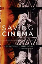 Saving Cinema: The Politics of Preservation…