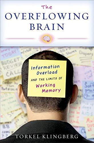 the-overflowing-brain-information-overload-and-the-limits-of-working-memory