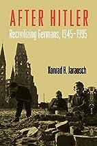 After Hitler: Recivilizing Germans,…