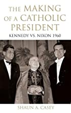 The Making of a Catholic President: Kennedy…