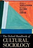 Alexander, Jeffrey C.: The Oxford Handbook of Cultural Sociology (Oxford Handbooks)