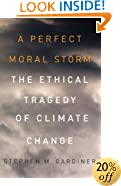 A Perfect Moral Storm: The Ethical Tragedy of Climate Change (Environmental Ethics and Science Policy)