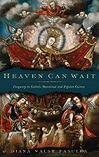 Heaven Can Wait: Purgatory in Catholic…