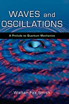 Waves and Oscillations: A Prelude to Quantum…