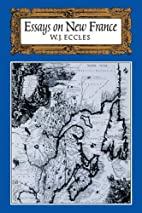 Essays on New France by W. J. Eccles